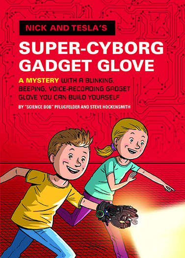 Nick and Tesla's Super-Cyborg Gadget Glove: A Mystery with a Blinking, Beeping, Voice-Recording Gadget Glove You Can Build Yourself